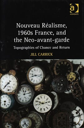 Jill Carrick. Nouveau Réalisme, 1960s France, and the Neo-avant-garde: Topographies of Chance and Return. Burlington: Ashgate, 2010. 184 pp., 30 b/w ills. $104.95