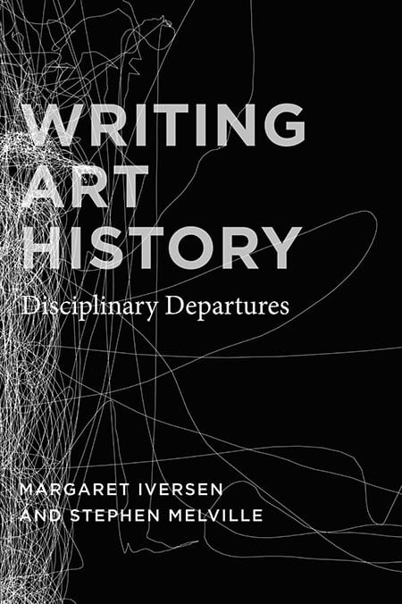 Writing Art History: Disciplinary Departures, by Margaret Iversen and Stephen Melville