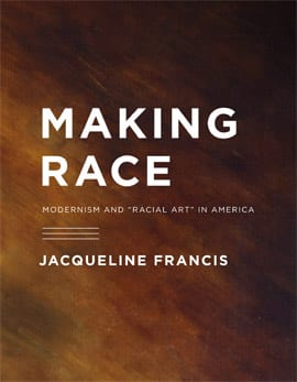 "Jacqueline Francis. Making Race: Modernism and ""Racial Art"" in America"