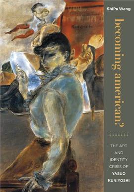ShiPu Wang. Becoming American? The Art and Identity Crisis of Yasuo Kuniyoshi