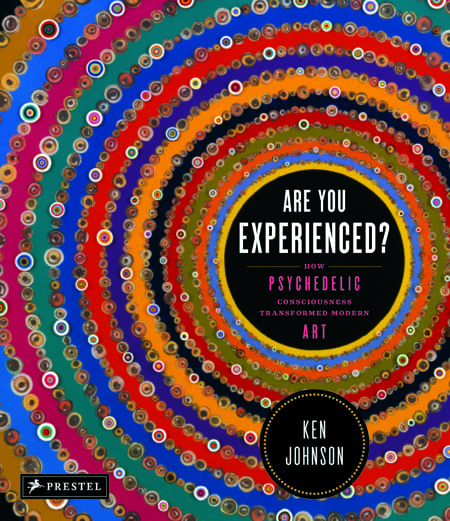 Ken Johnson. Are You Experienced? How Psychedelic Consciousness Transformed Modern Art