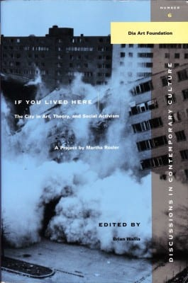 Cover of If You Lived Here: The City in Art, Theory, and Social Activism / A Project by Martha Rosler, 1991, ed. Brian Wallis, Seattle: Bay Press
