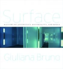 Giuliana Bruno,  Surface: Matters of Aesthetics, Materiality, and Media