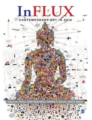 Parul Dave-Mukherji, Naman P. Ahuja, and Kavita Singh, eds. InFlux: Contemporary Art in Asia
