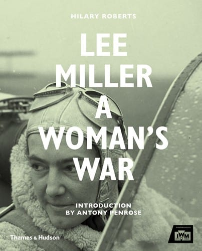Hilary Roberts, ed., Lee Miller: A Woman's War
