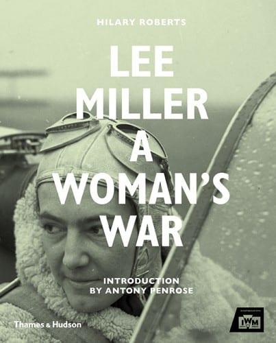 Hilary Roberts, ed., Lee Miller: A Woman's War