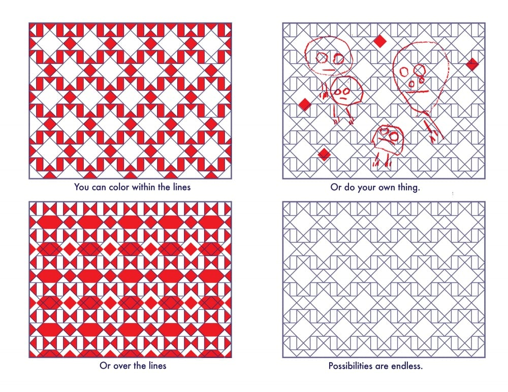 "Four different quilt images are shown as examples of what you can do with your own coloring page – for instance, one has all the triangles in the pattern colored red, and in one someone has drawn faces in red over the coloring-page pattern. The text reads, ""You can color within the lines / Or over the lines / Or do your own thing. Possibilities are endless."""