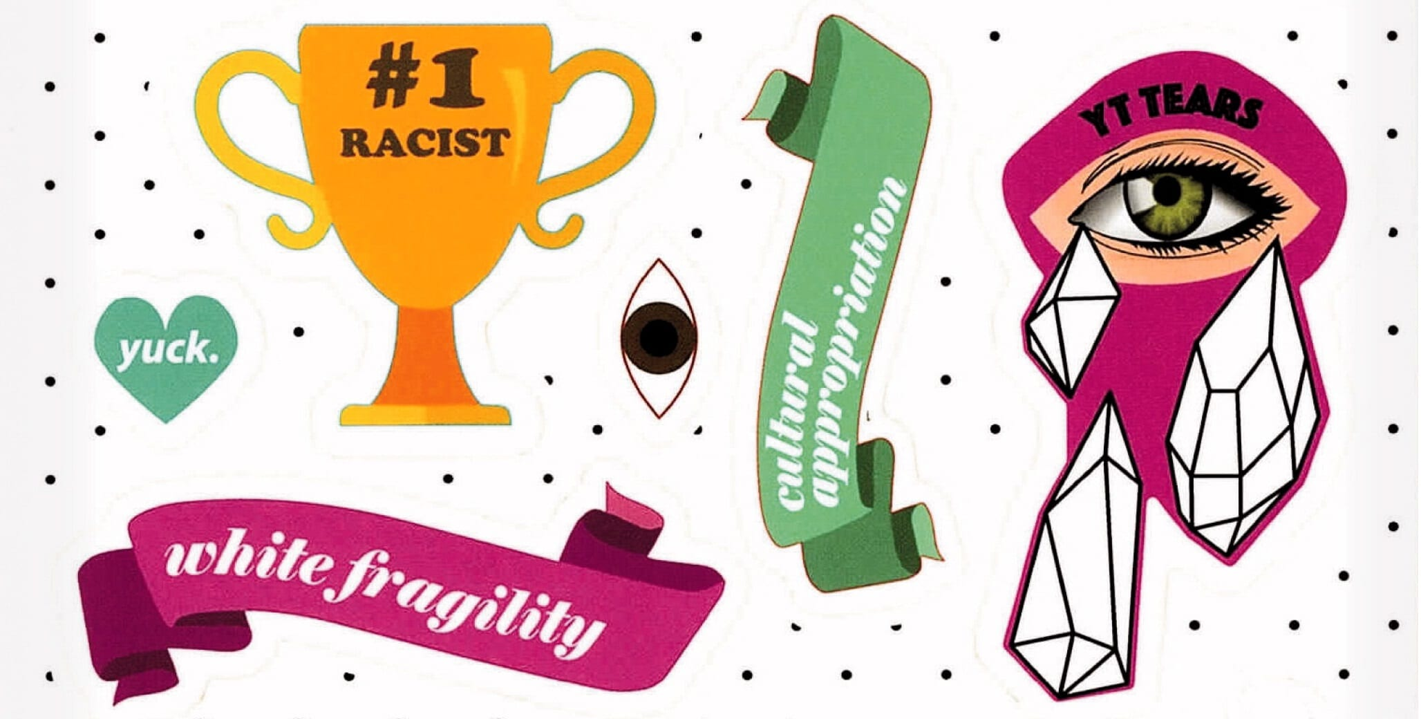 """Detail of a sticker sheet featuring various images to be posted around one's institution, including the following: A trophy that reads """"#1 Racist,"""" a heart reading """"yuck.,"""" a banner that reads """"White Fragility,"""" a banner that reads """"Cultural Appropriation,"""" and an image of an eye with crystal tears that reads """"YT Tears."""""""