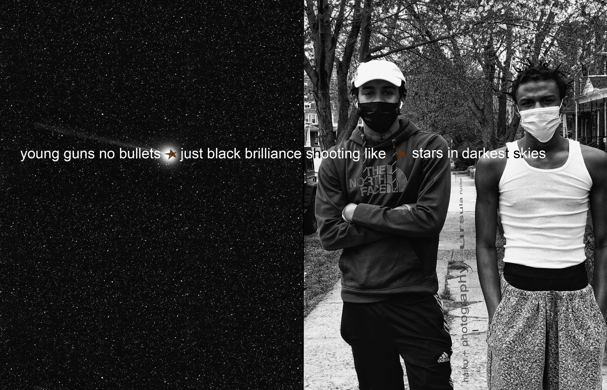 To the left, a polarized image of stars in the night sky; the right shows two beautiful, young Black men, 18 and 16 years old, each looking into the camera and standing on a sidewalk, on a block in the historical Germantown neighborhood in Philadelphia; the man on the left wears a hoodie, while the on on the right wears a white ribbed tank; both wear face masks