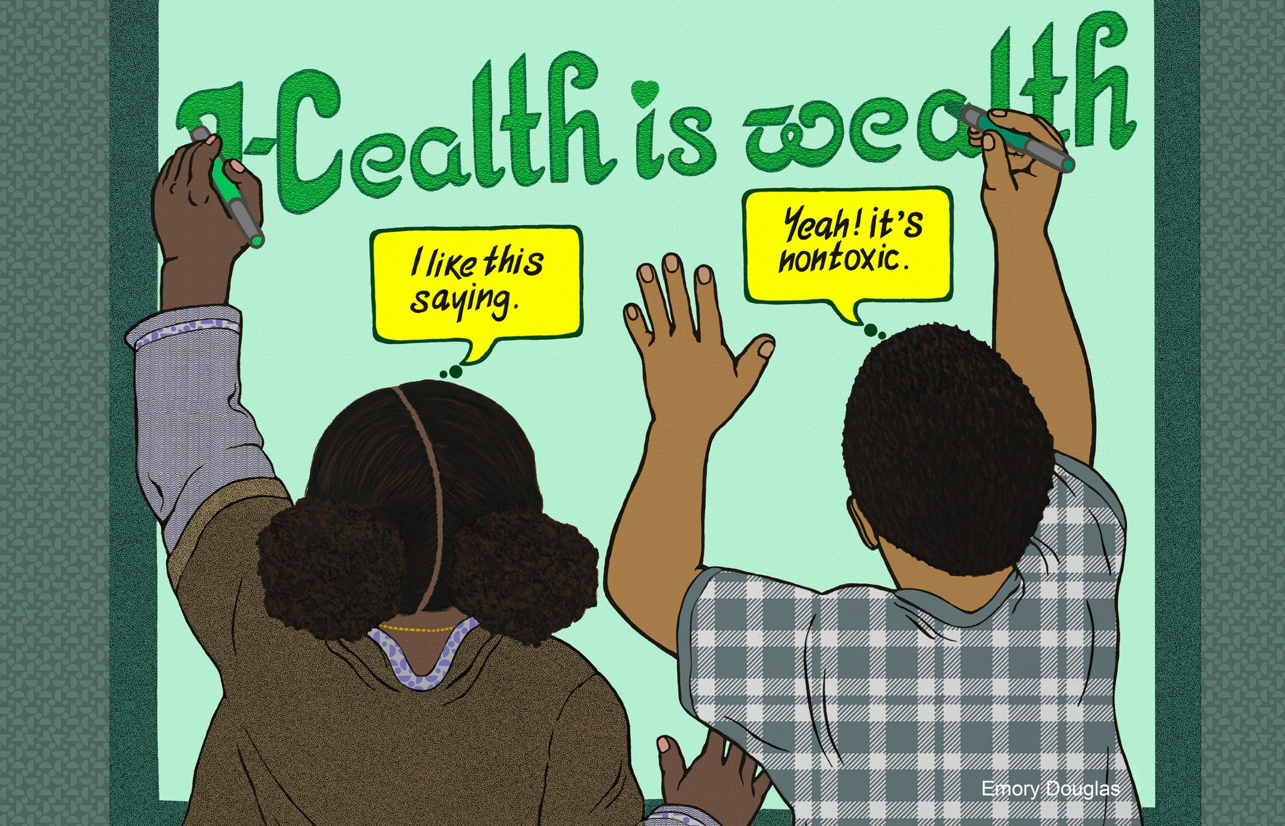 """Color drawing that shows two children from behind drawing the phrase """"Health is wealth"""" onto a surface in front of them.The young girl on the left says """"I like this saying,"""" the young boy on the right answers """"Yeah! It's nontoxic."""""""
