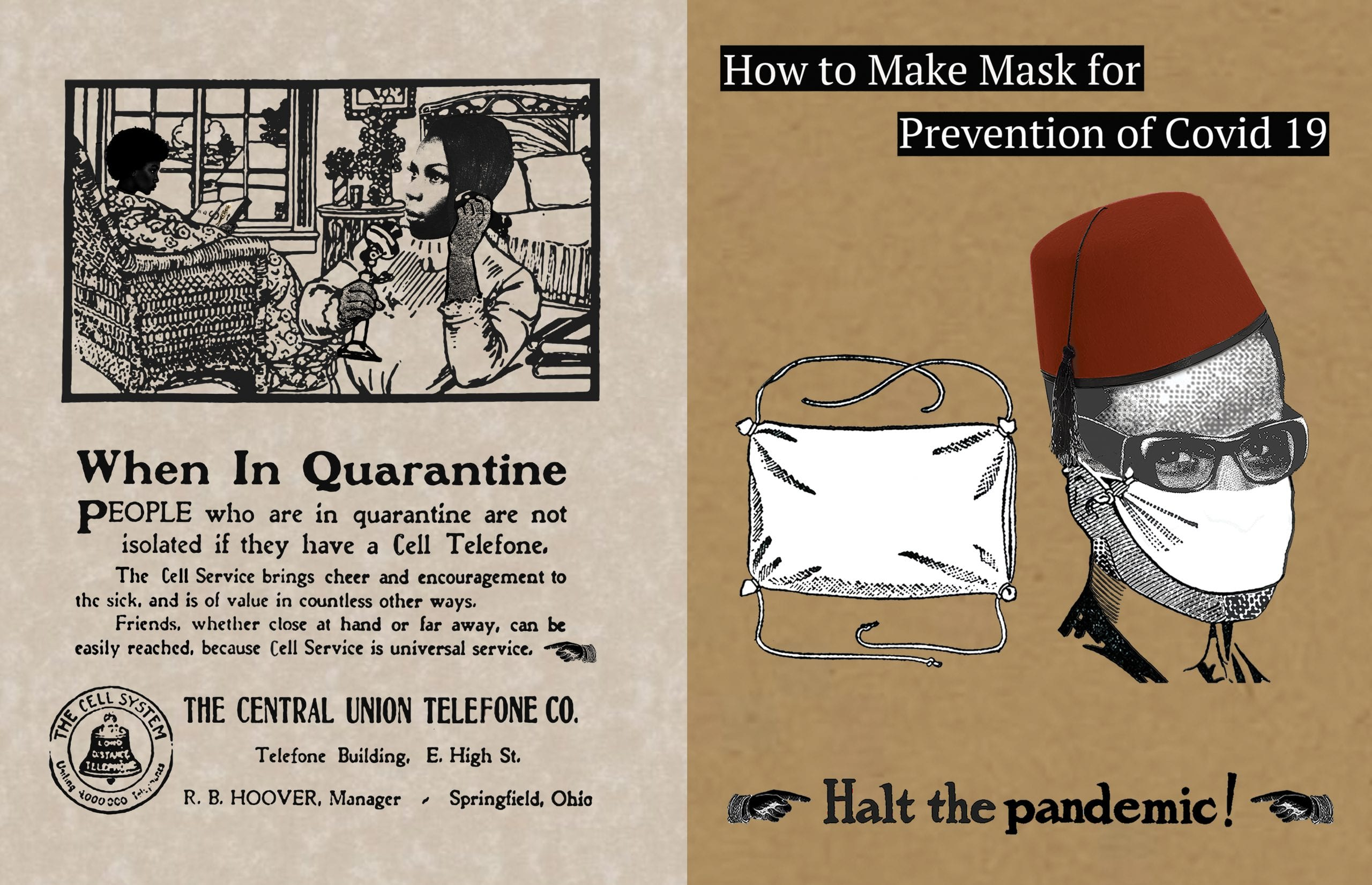 """Collaged artwork that visually connects the current pandemic to the 1918 flu pandemic: on left, an old-fashioned ad for telephones, remixed to advertise the usefulness of cell phones during the novel coronavirus pandemic; the right similarly similarly shows a vintage ad with a man in fez hat and face mask, reading """"Halt the Pandemic!"""""""