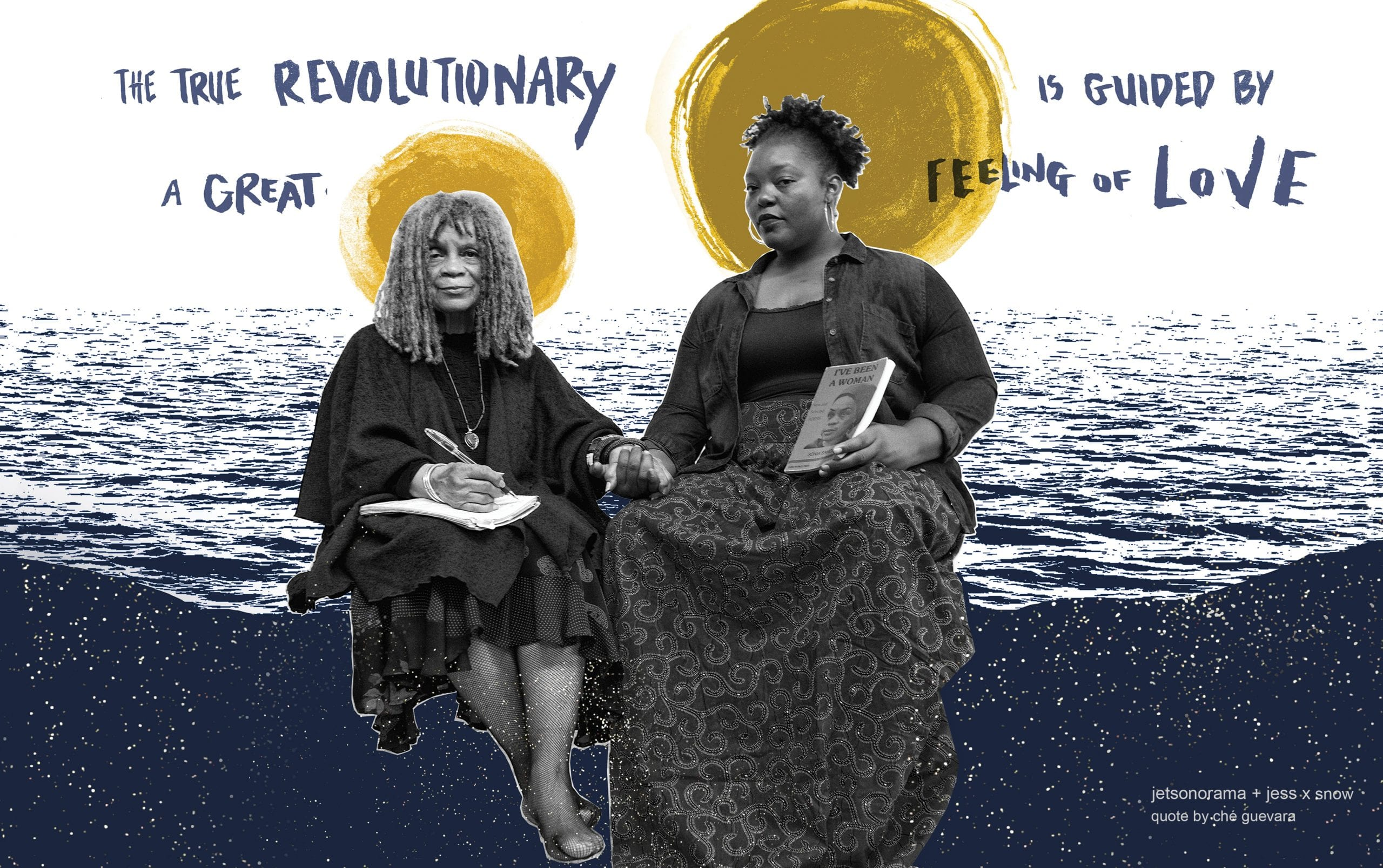 """Black and white photo of poets Sonia Sanchez and Mahogany L. Browne, holding hands; behind each of their heads, a golden sun or halo-like circle appears; an illustration of waves fills the bottom two-thirds of the image and at the top, handwritten text reads: """"The true revolutionary is guided by a great feeling of love."""""""