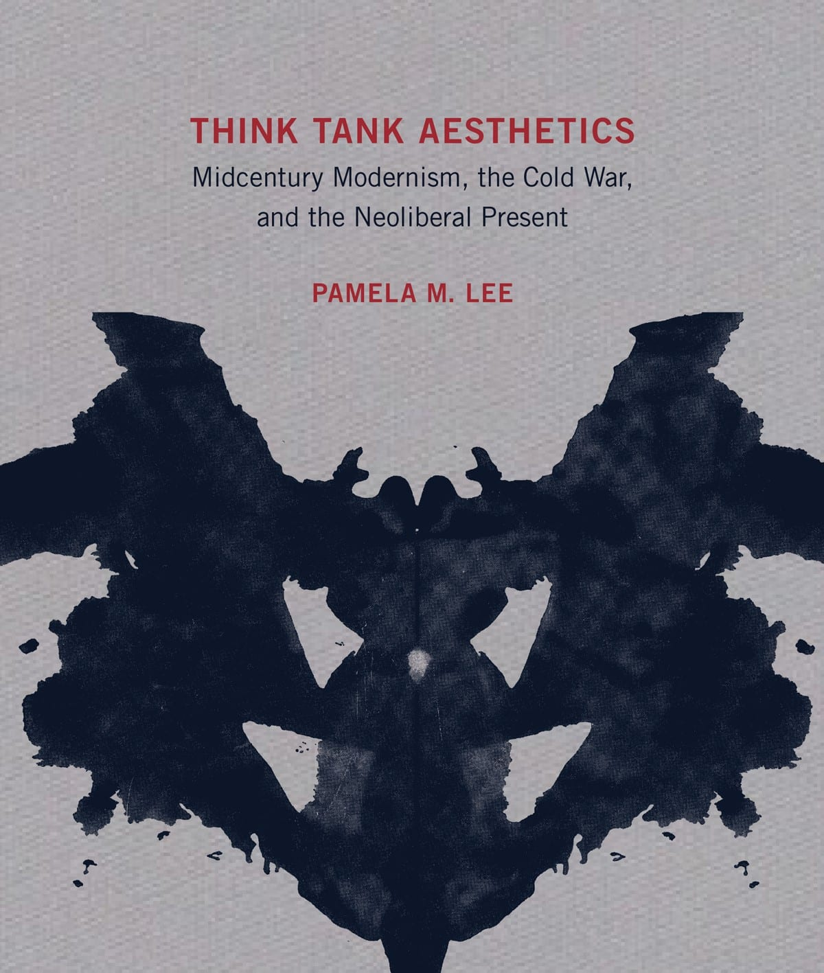Cover of Ina Blom's book Think Tanks Aesthetics: Midcentury Modernism, the Cold War, and the Neoliberal Present. Shows what appears to be a black inkblot under the title.